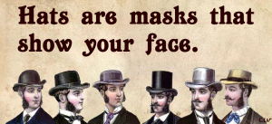 Image: Victorian gentlemen in hats with a caption reading 'Hats are masks that show your face.'